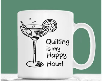 Quilting Coffee Mug, Quilting Is My Happy Hour, Quilting Mug, Gifts For Quilters, Quilters Gifts, Quilters Gift Ideas, Quilters Cup