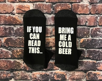 Beer Socks,  If you can read this, bring me a cold beer, Grandpa Gift, Gift for Dad, Socks for him or her