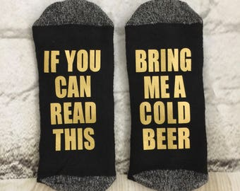 Beer Socks, If you can read this, bring me a cold beer, Fathers Day Gift, Grandpa gift, gift for him or her