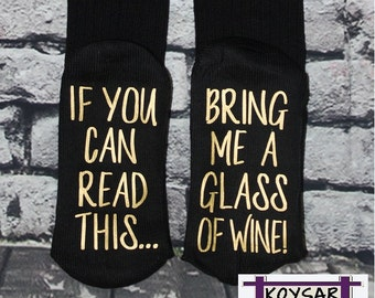 BOOT Socks, 50% off SALE, wine gift, If you can read this bring me a glass of wine Birthday Anniversary Hostess Gift for her!