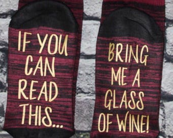 Wine Socks, 50% off SALE, If you can read this bring me a glass of wine socks Wine lover Birthday, Anniversary for her Hostess Gift