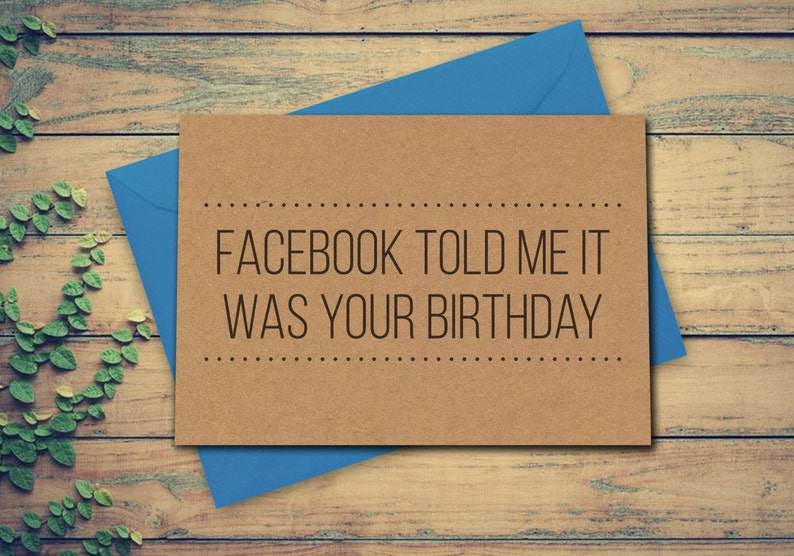 Funny Birthday Card Facebook Told Me It Was Your
