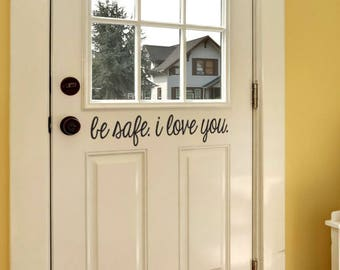 Be Safe I love you Front Door Decal | Be Safe Decal | Vinyl Sticker for Front Door | Front Door Decor | Front Door Sticker