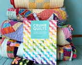 Crumb Quilts Book- a no waste way to bust through your scraps and make beautiful quilts- signed by the author