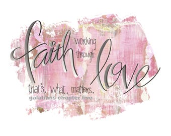 Faith Working Through Love/Downloadable Print