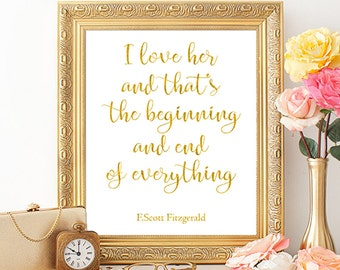 Great Gatsby quote, I love her and that's the beginning and end of everything, F.Scott Fitzgerald, literary gift, gold printable, love quote