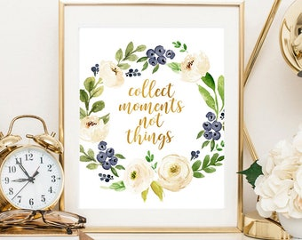 Collect moments not things, inspirational quote, gold floral print, motivational print, gold typography print, inspirational print, wall art