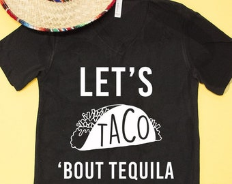 a53f9cf6e Let's Taco Bout Tequila V-Neck Graphic Tee..Cinco de Mayo..Taco..Tequila..May  5th..Queso..Margaritas..Taco Tuesday..Mexico..Fiesta..Sombrero