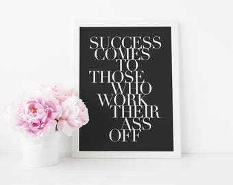 Success Comes To Those Who Work Their Ass Off Print