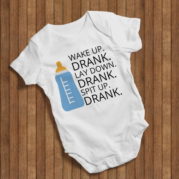 a25a6ac267931 Wake up.Drank.Lay down.Drank.Spit up.Drunk Funny Baby Humor