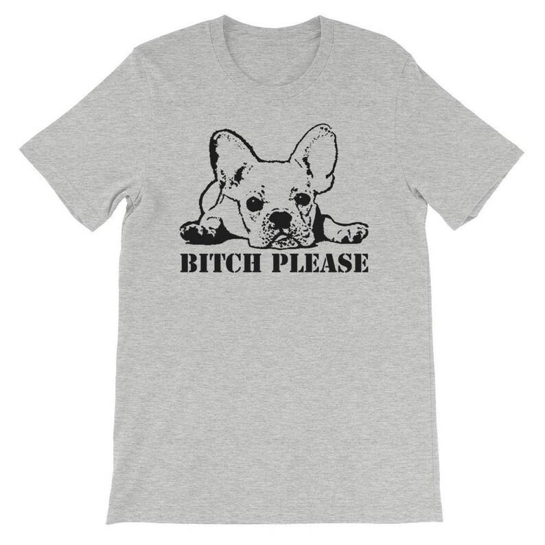 Bitch Please  French Bulldog Shirt  Frenchie Tshirt  image 0