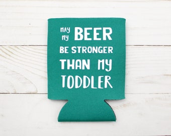 May My Beer Be Stronger Than My Toddler Beverage Insulator - Choose Your Color