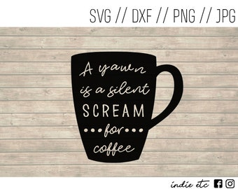 A Yawn Is A Silent Scream For Coffee Digital Art File (svg, dxf, png, jpeg)