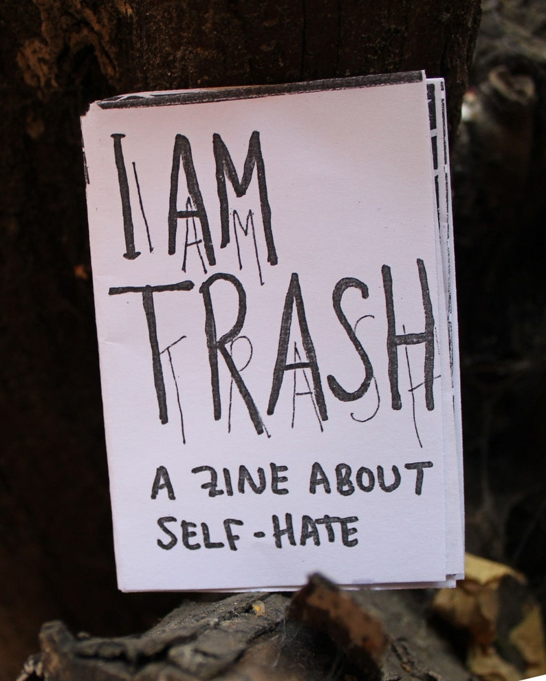 I Am Trash  a zine about self-hate image 0