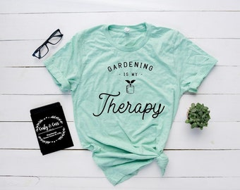9f213b5c32 Gardening is my Therapy Tee, Gardening Shirt, Gardening Tee, Gardening is  my Therapy