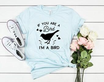 2b5caebafdf1 You re a Bird I m a Bird Shirt