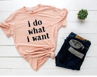 b3d0bd02c6 I do what I want tee, I do what I want, Do What I Want Shirt, Funny tee  Shirt