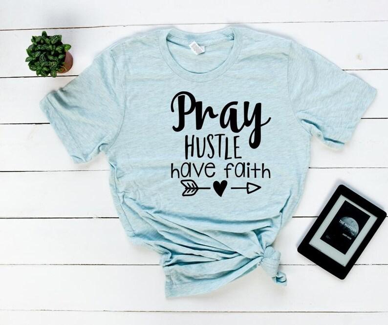 Terrific Pray Hustle Have Faith Shirt Christian Womens Shirt Hustle And Have Faith Interior Design Ideas Oxytryabchikinfo