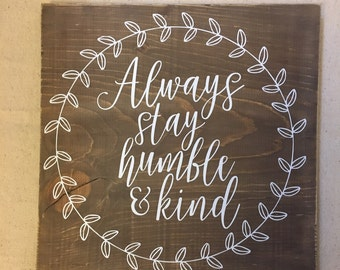 Wood Sign, Always Stay Humble and Kind, Rustic Sign
