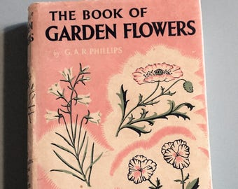 The Book of Garden Flowers by G.A.R. Phillips Joan Lupton Illustrations 1952