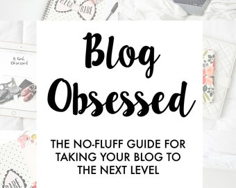 Blog Obsessed: The No-Fluff Guide For Taking Your Blog To The Next Level (eBook for starting / growing a blog)