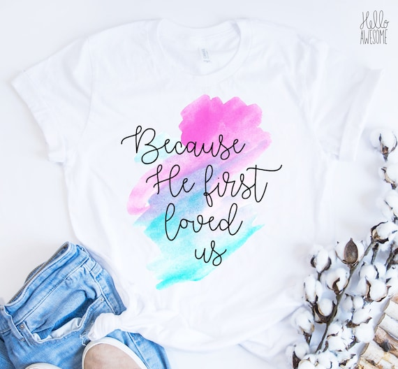 Because He First Loved Us, Soft & Comfy Graphic Tee