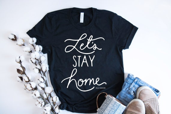 Let's Stay Home, Soft & Comfy Graphic Tee