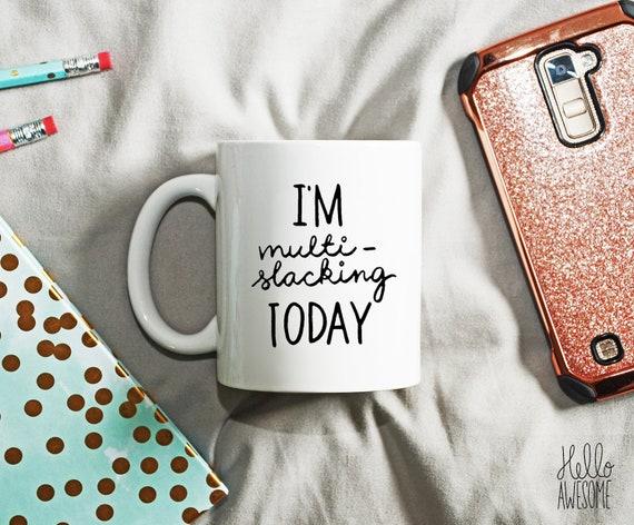 I'm Multi-slacking Today Coffee Mug