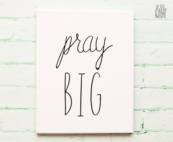 Pray Big Quote Hand Lettering 8x10 Canvas Wall Art