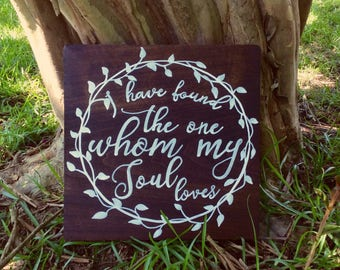 I have found the one whom my soul loves, Song of Solomon 3:4, rustic wedding sign, love quote, wood wedding decor