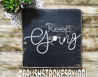 Keep going, rustic wood sign, wooden sign, motivational, inspirational, wood decor, rustic wood decor, handpainted signs, rustic