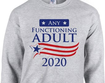 Any Functioning Adult 2020 Funny Sweatshirt Anti-Trump Trump