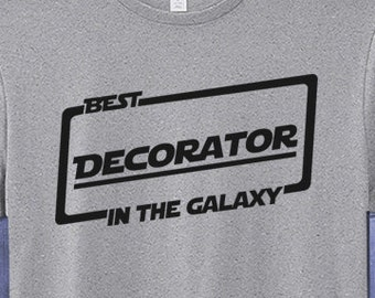 Best Decorator T-shirt T Shirt Tee In The Galaxy