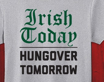 Irish Today Hungover Tomorrow Shirt Funny St Patricks Day T-Shirt Beer Drunk St Pattys Day Irish Saint