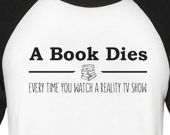 A Book Dies Every Time You Watch A Reality Show T-Shirt Funny Book Nerd Shirt Gift For Teacher Bookworm Booklover