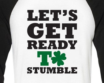 Let's Get Ready To Stumble Irish Shirt Funny St Patricks Day Baseball T-Shirt Beer Irish Drunk St Pattys Day Raglan
