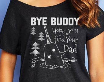 Bye Buddy Hope You Find Your Dad Dolman Off Shoulder Shirt Womens Christmas Elf Narwhal Ugly Sweater Funny Cute