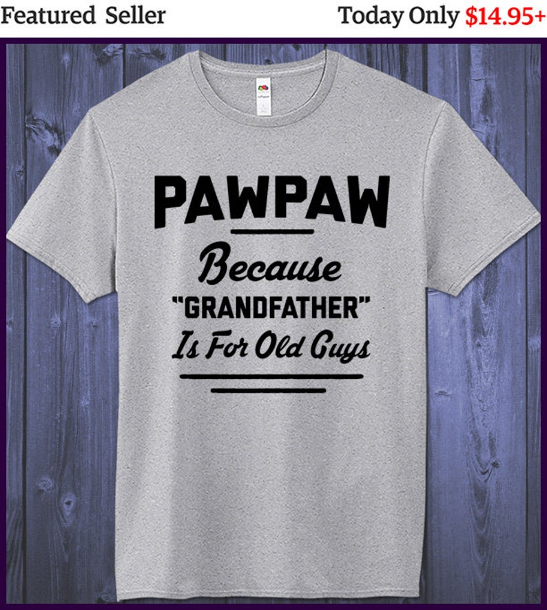 d17c55543051 Pawpaw T-shirt Because Grandfather Is For Old Guys T Shirt Paw
