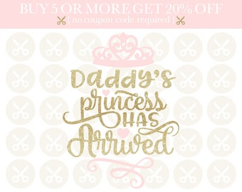1e1714a7e Daddy's Princess Svg Cutting File Daddy's Princess Has Arrived Svg Baby  Girl Svg Newborn Svg Baby Shower Svg Father's Day Svg Cutting File