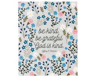 Be kind, be grateful God is kind.