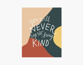 You Will Never Regret Being Kind Print