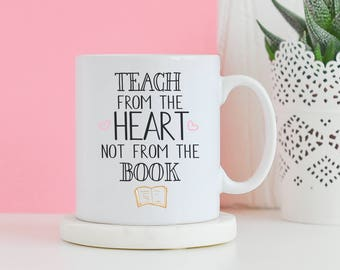Teach From The Heart Not From The Book Mug - Funny mug, Gifts for teachers, Novelty mug, End of term teachers gifts, Gifts for her mug