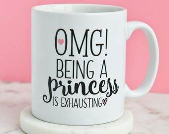 OMG Being A Princess Is Exhausting Mug | Princess Gift | Funny Girls Daughter Tea Quote Coffee Gifts Mugs
