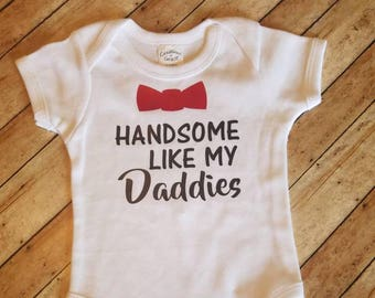Handsome like my DADDIES!!! Perfect adoption gift for two daddies! Adoption! Surrogacy! IVF! Baby shower! Newborn gifts!