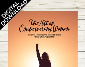 The Art of Empowering Women: DIGITAL DOWNLOAD, adult coloring book for women, mothers day gift, hand lettered, gift for her, quotes by women
