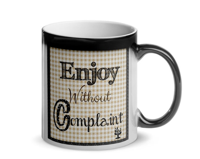 Enjoy without Complaint Glossy Magic Mug