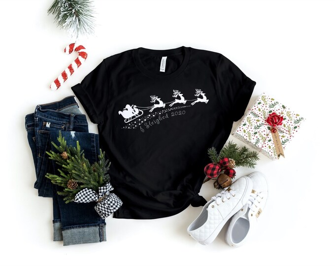 I Sleighed 2020 ~ Screen Printed T-Shirt