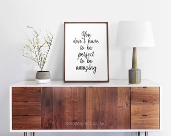 You don't have to be perfect to be amazing printable art | Large black and white motivational quote prints, Sayings for the wall | 5 sizes