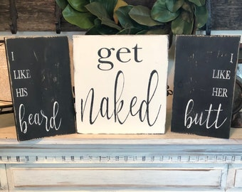 Set of 3 signs / get naked / I like his beard sign / I like her butt sign / farmhouse rustic sign / funny sign / love sign