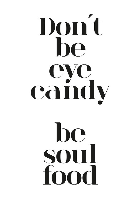 Dont Be Eye Candy Be Soul Food Quote Print Type Decor Etsy